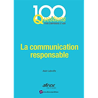 La communication responsable: En phase avec la norme AFNOR NF ISO 26000:2010.