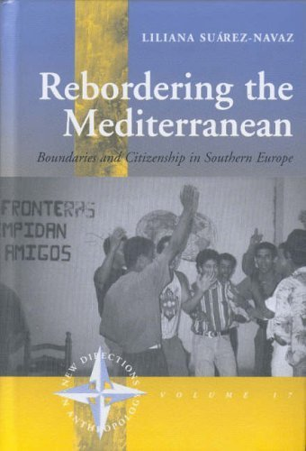 Rebordering the Mediterranean: Boundaries and Citizenship in Southern Europe (New Directions in Anthropology) by Liliana Su?rez-Navaz (2004-08-30)