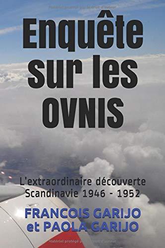 Enquête sur les OVNIS: L'extraordinaire découverte Scandinavie 1946 - 1952 par  FRANCOIS GARIJO, fg FRANCOIS GARIJO, PAOLA GARIJO