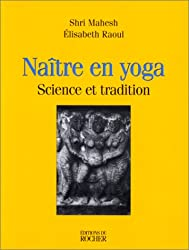 NAITRE EN YOGA. Science et tradition