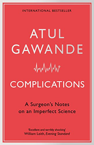 Complications: A Surgeon's Notes on an Imperfect Science (Chirurg Noten)