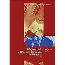 Raum und Zeit im filmischen Oeuvre von Stanley Kubrick (Neue Frankfurter Forschungen zur Kunst)
