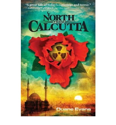 [(North from Calcutta)] [ By (author) Duane Evans, Edited by Deborah Rhoney, Edited by Mike Ball, Illustrated by Greg C. Gillam, Illustrated by Christopher Hughes ] [June, 2009]