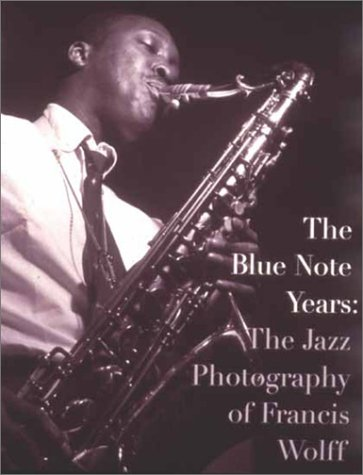 The Blue Note Years: The Jazz Photography of Francis Wolff: Jazz Photography by Francis Wolff