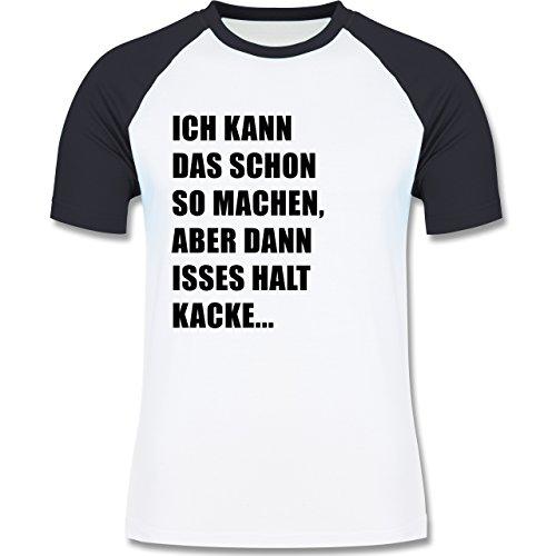 Statement Shirts - Ich kann das schon so machen, aber dann isses halt kacke - zweifarbiges Baseballshirt für Männer Weiß/Navy Blau