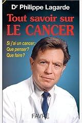TOUT SAVOIR SUR LE CANCER. Si j'ai un cancer : Que penser ? Que faire ? Copertina flessibile