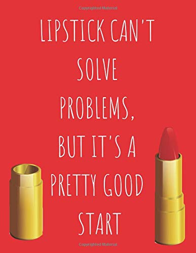 Lipstick Can't Solve Problems But It's A Pretty Good Start: Funny Quotes Makeup/Cosmetics Notebook/Journal for Fashion Lovers to Writing (8.5x11 Inch. ... 110 Blank Pages (RED&WHITE&GOLD Pattern)