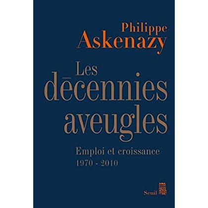Les Décennies aveugles. Emploi et croissance (1970-2010) (Sciences humaines (H.C.))
