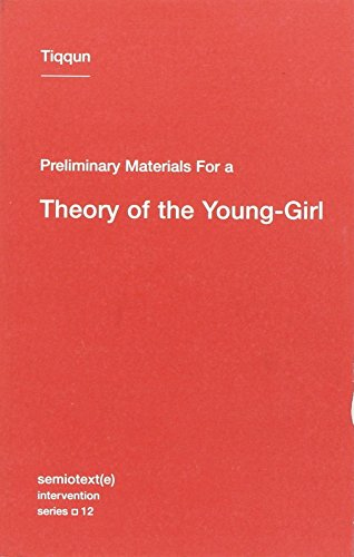 Preliminary Materials for a Theory of the Young-Girl (Semiotext(e) / Intervention Series) por Tiqqun
