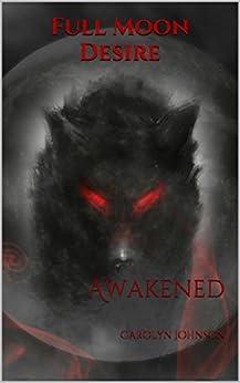 Full Moon Desire: Awakened (English Edition) par [Johnson, Carolyn]