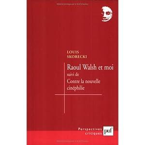 Raoul Walsh et moi suivie deContre la nouvelle cinéphilie