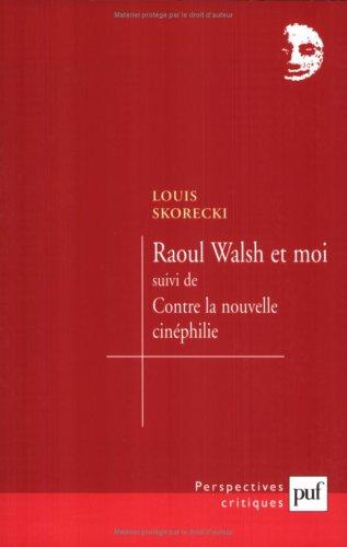 Raoul Walsh et moi suivie de Contre la nouvelle cinéphilie