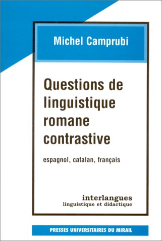 QUESTIONS DE LINGUISTIQUE ROMANE CONTRASTIVE. Espagnol, catalan, français