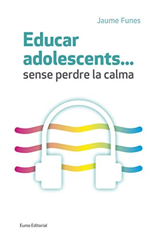 Educar Adolescents…Sense Perdre La Calma (Educació i Família) por Jaume Funes Artiaga