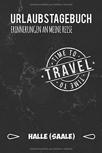 Urlaubstagebuch Halle (Saale): Persönliches Reisejournal für deine Reise nach Halle (Saale) | Reiselogbuch für Reiseerinnerungen & Sehenswürdigkeiten | Platz für 120 Tage (Halles Les)