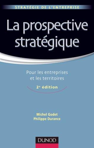 La prospective stratgique - 2e dition - Pour les entreprises et les territoires