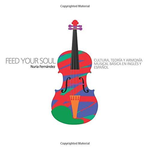 Feed your soul: Cultura, teoría y armonía musical básica en inglés y español por Nuria Fernández