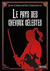 Le Pays des chevaux célestes par Jean-Christophe Chaumette