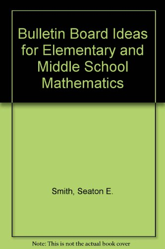 Bulletin Board Ideas for Elementary and Middle School Mathematics [Paperback]...