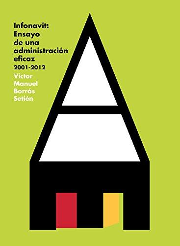 Infonavit: Ensayo de una administración eficaz, 2001-2012 por Víctor Manuel Borrás Setién