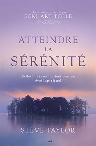 Atteindre la sérénité - Réflexions et méditations pour un éveil spirituel