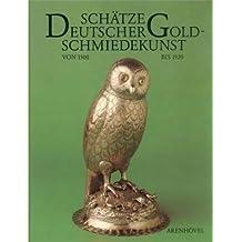 Schätze deutscher Goldschmiedekunst von 1500 bis 1920 aus dem Germanischen Nationalmuseum Nürnberg