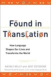 Found in Translation: How Language Shapes Our Lives and Transforms the World by Nataly Kelly (2012-10-02)