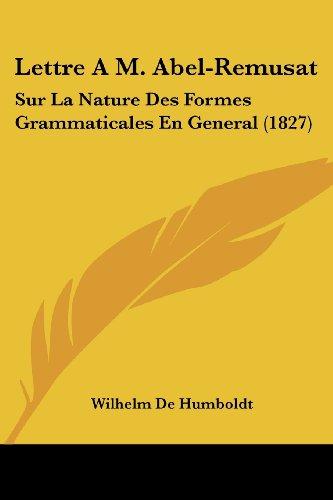 Lettre a M. Abel-remusat: Sur La Nature Des Formes Grammaticales En General