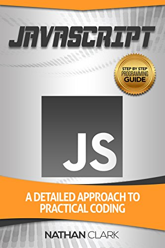 JavaScript: A Detailed Approach to Practical Coding (Step-By-Step JavaScript Book 2) (English Edition)