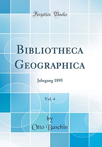 Bibliotheca Geographica, Vol. 4: Jahrgang 1895 (Classic Reprint)