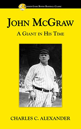 John McGraw: A Giant in His Time (Summer Game Books Baseball Classic) (English Edition) -