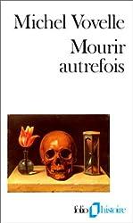 Mourir autrefois: Attitudes collectives devant la mort aux XVIIe et XVIIIe siècles