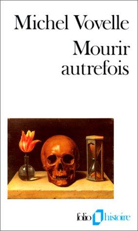 Mourir autrefois: Attitudes collectives devant la mort aux XVIIᵉ et XVIIIᵉ siècles par Michel Vovelle