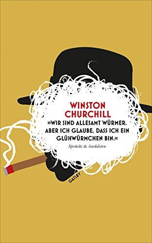 """""""Wir sind allesamt Würmer. Aber ich glaube, dass ich ein Glühwürmchen bin."""": Sprüche & Anekdoten (Gatsby) (English Edition)"""