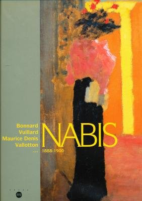Nabis - Bonnard, Vuillard, Maurice Denis, Valloton - 1888-1900 par Collectif