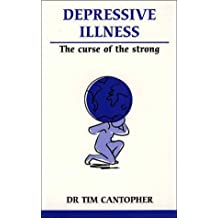 Depressive Illness: The Curse of the Strong (Overcoming Common Problems)