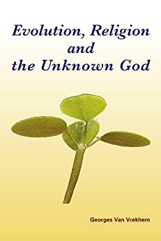 Evolution, Religion and the Unknown God (English Edition) di [Van Vrekhem, Georges]