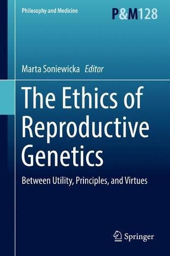 The Ethics of  Reproductive Genetics: Between Utility, Principles, and Virtues (Philosophy and Medicine)