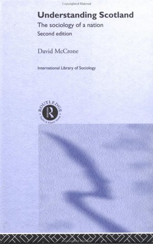 Understanding Scotland: The Sociology of a Nation (International Library of Sociology)
