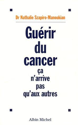 Guérir du cancer ça n'arrive pas qu'aux autres par Nathalie Szapiro-Manoukian