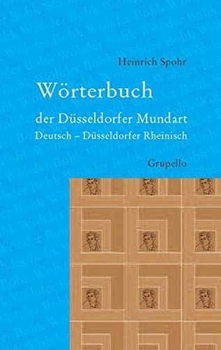 Wörterbuch der Düsseldorfer Mundart: Deutsch - Düsseldorfer Rheinisch