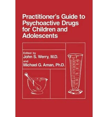 [(Practitioner's Guide to Psychoactive Drugs for Children and Adolescents)] [Author: John S. Werry] published on (June, 1993)