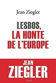 Lesbos, la honte de l'Europe par Jean Ziegler