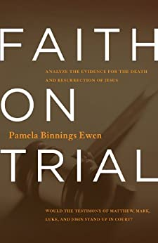 Faith on Trial: Analyze the Evidence for the Death and Resurrection of Jesus (English Edition) di [Binnings Ewen, Pamela]