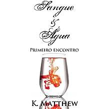 Sangue e Água - Primeiro Encontro (Portuguese Edition)