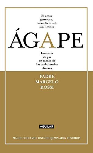 Ágape: El amor generoso, incondicional, el amor sin límites por Padre Marcelo Rossi