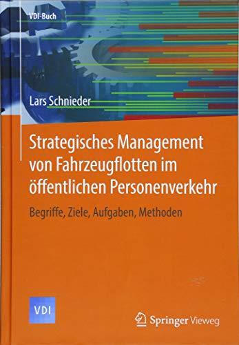 Strategisches Management von Fahrzeugflotten im öffentlichen Personenverkehr: Begriffe, Ziele, Aufgaben, Methoden (VDI-Buch)