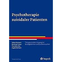 Psychotherapie suizidaler Patienten: Therapeutischer Umgang mit Suizidgedanken, Suizidversuchen und Suiziden (Therapeutische Praxis)