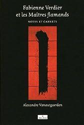 Fabienne Verdier et les maitres flamands : Notes et carnets