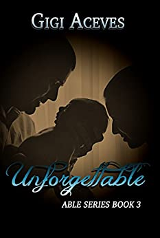 UNFORGETTABLE (Able Series Book 3) by [Aceves, Gigi]